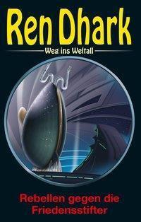 Ren Dhark, Weg ins Weltall - Rebellen gegen die Friedensstifter - Ben B. Black pdf epub