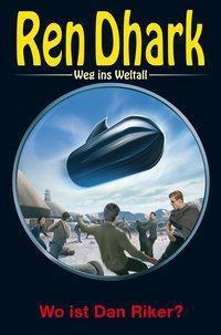 Ren Dhark - Weg ins Weltall: Wo ist Dan Riker?