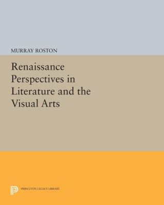Renaissance Perspectives in Literature and the Visual Arts, Murray Roston