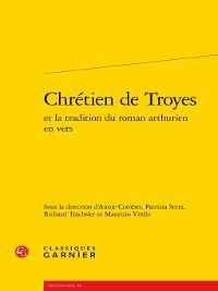 Rencontres: Chrétien de Troyes et la tradition du roman arthurien en vers