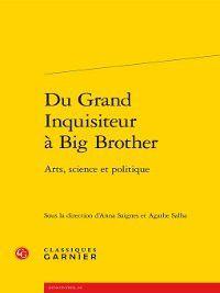 Rencontres: Du Grand Inquisiteur à Big Brother--Arts, science et politique