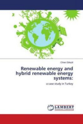Renewable energy and hybrid renewable energy systems:, Cihan Gökçöl