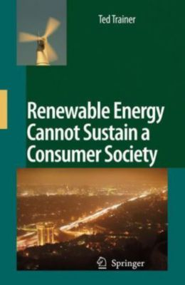 Renewable Energy Cannot Sustain a Consumer Society, Ted Trainer