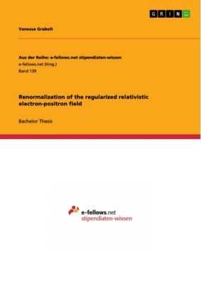 Renormalization of the regularized relativistic electron-positron field, Vanessa Grabelt