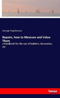 Repairs, how to Measure and Value Them, George Stephenson