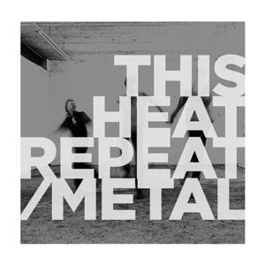 Repeat/Metal (Vinyl), This Heat