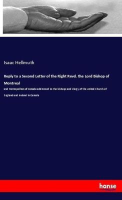 Reply to a Second Letter of the Right Revd. the Lord Bishop of Montreal, Isaac Hellmuth