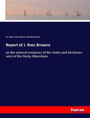 Report of J. Ross Browne, U.S. Dept.  of the Treasury, U.S. Dept. of the Treasury, John Ross Browne