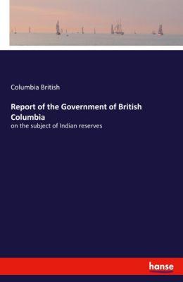 Report of the Government of British Columbia, Columbia British