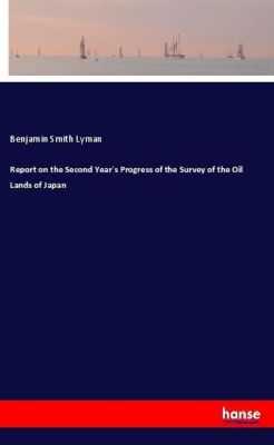 Report on the Second Year's Progress of the Survey of the Oil Lands of Japan, Benjamin Smith Lyman