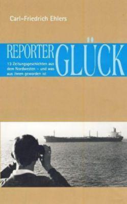 Reporterglück - Carl-Friedrich Ehlers |
