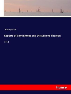 Reports of Committees and Discussions Thereon, Anonymous