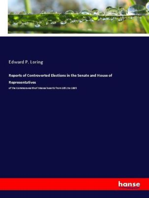 Reports of Controverted Elections in the Senate and House of Representatives, Edward P. Loring