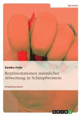 Repräsentationen männlicher Abwertung in Schimpfwörtern, Sandra Folie