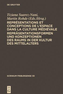 Représentations et conceptions de l'espace dans la culture médiévale. Repräsentationsformen und Konzeptionen des Raums in der Kultur des Mittelalters