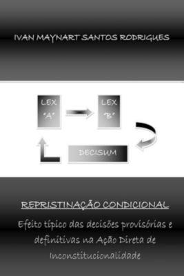Repristinação Condicional: Efeito Típico Das Decisões Provisória E Definitivas Na Ação Direta De Inconstitucionalidade, Ivan Maynart Santos Rodrigues