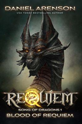 Requiem: Song of Dragons: Blood of Requiem (Requiem: Song of Dragons, #1), Daniel Arenson