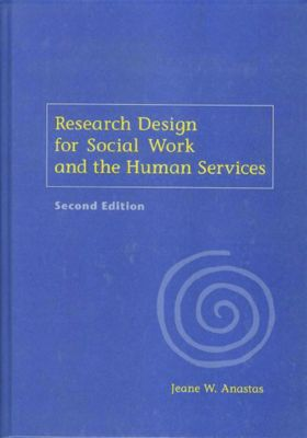 Research Design for Social Work and the Human Services, Jeane Anastas