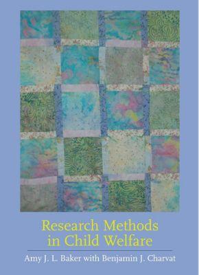 Research Methods in Child Welfare, Amy J. L. Baker, Benjamin Charvat