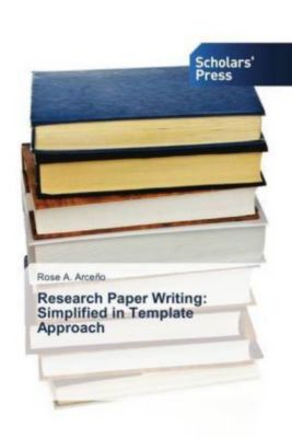 Research Paper Writing: Simplified in Template Approach, Rose A. Arceño