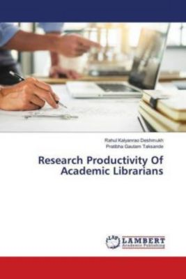 Research Productivity Of Academic Librarians, Rahul Kalyanrao Deshmukh, Pratibha Gautam Taksande