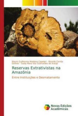Reservas Extrativistas na Amazônia, Mauro Guilherme Maidana Capelari, Ricardo Corrêa Gomes, Suely Mara Vaz Guimarães de Araújo