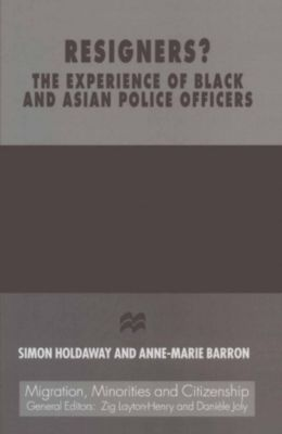 Resigners? The Experience of Black and Asian Police Officers, Simon Holdaway, Anne-Marie Barron