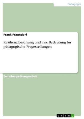 Resilienzforschung und ihre Bedeutung für pädagogische Fragestellungen, Frank Fraundorf