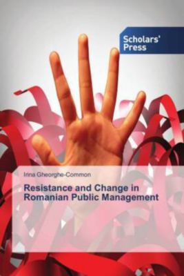 Resistance and Change in Romanian Public Management, Irina Gheorghe-Common