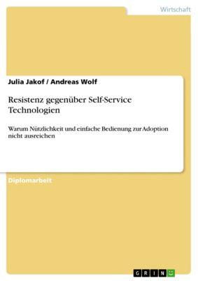 Resistenz gegenüber Self-Service Technologien, Andreas Wolf, Julia Jakof