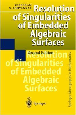 Resolution of Singularities of Embedded Algebraic Surfaces, Shreeram S. Abhyankar