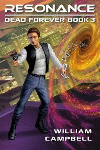 Resonance: Dead Forever Book 3, William Campbell