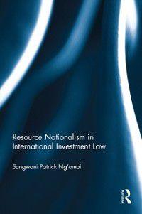 Resource Nationalism in International Investment Law, Sangwani Patrick Ng'ambi