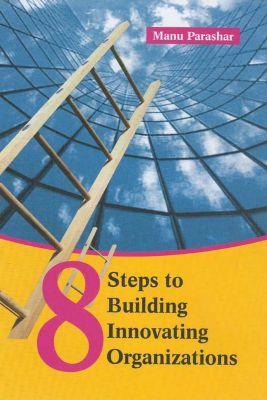 Response Books: 8 Steps To Building Innovating Organizations, Manu Parashar