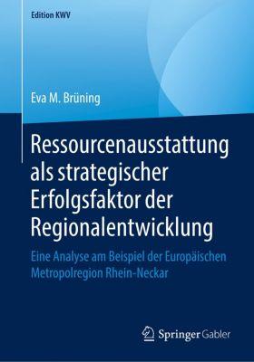 Ressourcenausstattung als strategischer Erfolgsfaktor der Regionalentwicklung, Eva M. Brüning