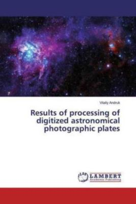 Results of processing of digitized astronomical photographic plates, Vitaliy Andruk