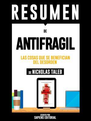 Resumen De Antifragil: Las Cosas Que se Benefician Del Desorden – De Nassim Nicholas Taleb, Sapiens Editorial