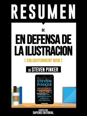 Resumen De En Defensa De La Ilustración (Enlightenment Now) – De Steven Pinker, Sapiens Editorial
