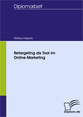 Retargeting als Tool im Online-Marketing, Markus Kaspers