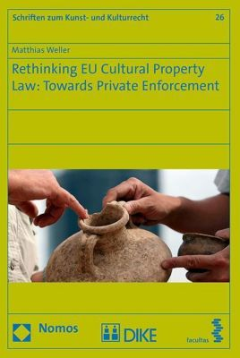 Rethinking EU Cultural Property Law: Towards Private Enforcement, Matthias Weller