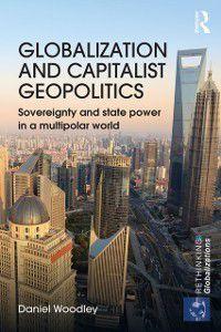 Rethinking Globalizations: Globalization and Capitalist Geopolitics, Daniel Woodley