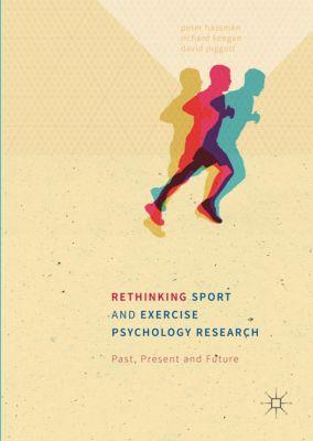 Rethinking Sport and Exercise Psychology Research, Peter Hassmén, Richard Keegan, David Piggott