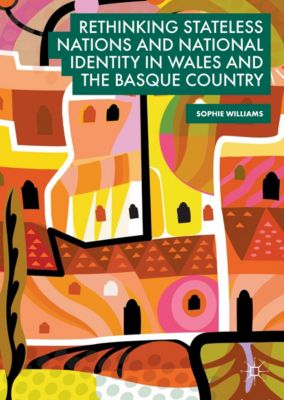 Rethinking Stateless Nations and National Identity in Wales and the Basque Country, Sophie Williams