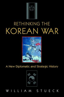 Rethinking the Korean War, William Stueck