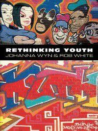 Rethinking Youth, Rob White, Johanna Wyn