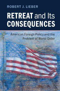 Retreat and its Consequences, Robert J. Lieber