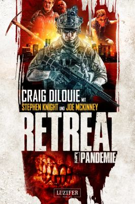 Retreat: Retreat 1: Pandemie, Stephen Knight, Joe McKinney, Craig DiLouie