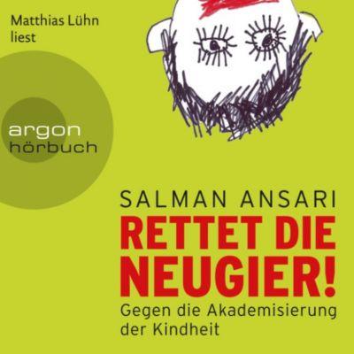 Rettet die Neugier! - Gegen die Akademisierung der Kindheit (Ungekürzte Lesung), Salman Ansari