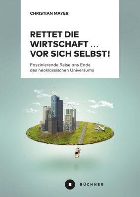 Rettet die Wirtschaft ... vor sich selbst!, Christian Mayer