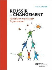 Réussir le changement, Yves-Chantal Gagnon
